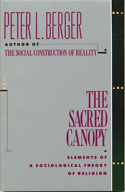 The Sacred Canopy: Elements of a Sociological Theory of Religion. Peter L. Berger