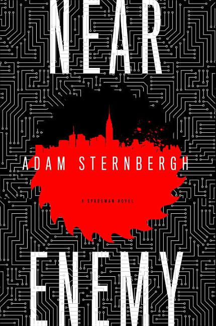 Near Enemy: A Spademan Novel. Adam Sternbergh