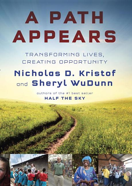 A Path Appears: Transforming Lives, Creating Opportunity. Nicholas D. Kristof, Sheryl WuDunn