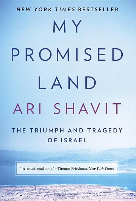 My Promised Land: The Triumph and Tragedy of Israel. Ari Shavit