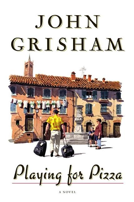 Playing For Pizza: A Novel. John Grisham