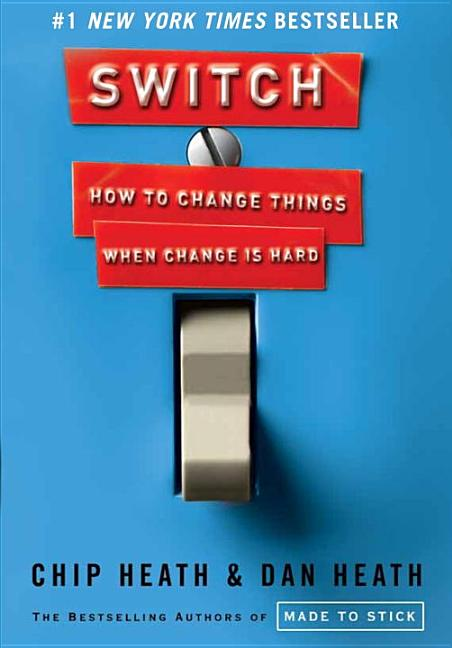 Switch: How to Change Things When Change Is Hard. Chip Heath, Dan Heath