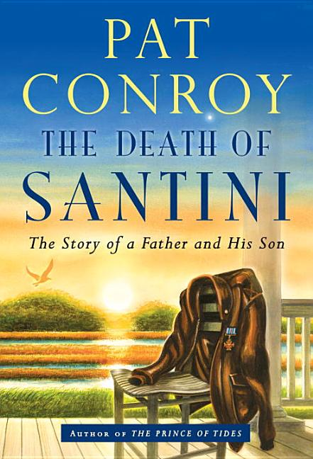 The Death of Santini: The Story of a Father and His Son [SIGNED]. Pat Conroy