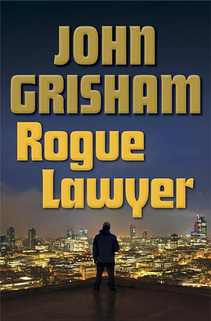 Rogue Lawyer: A Novel [SIGNED]. John Grisham