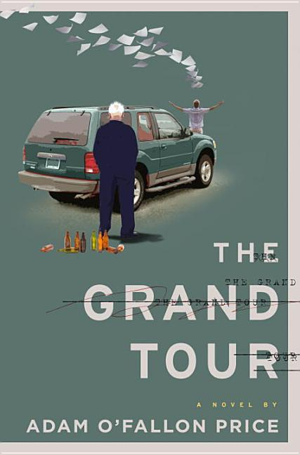The Grand Tour: A Novel. Adam O'Fallon Price