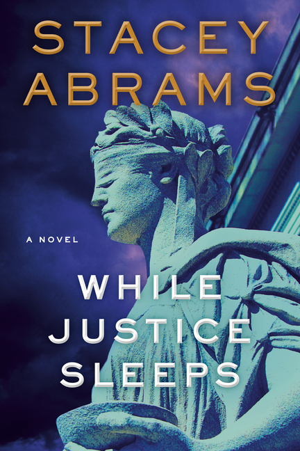 While Justice Sleeps: A Novel. Stacey Abrams