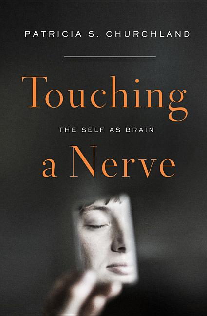 Touching a Nerve: The Self as Brain. Patricia Churchland