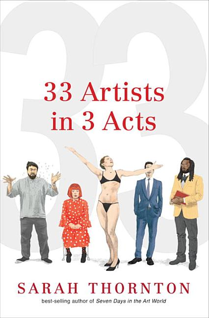 33 Artists in 3 Acts. Sarah Thornton.