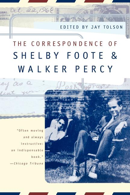 The Correspondence of Shelby Foote & Walker Percy. Shelby Foote