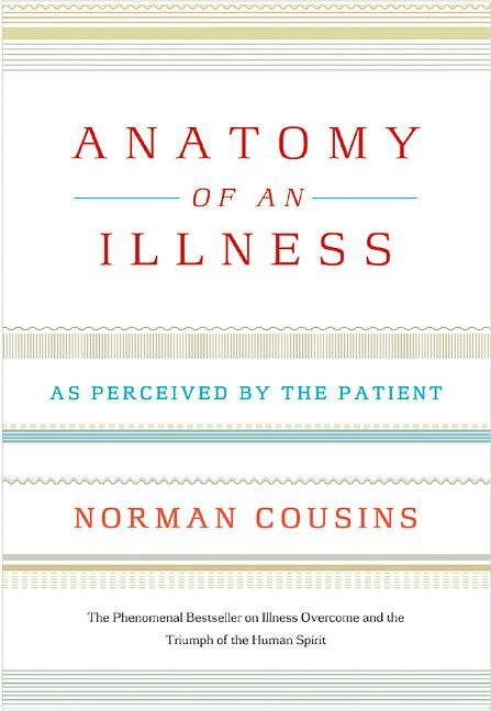 Anatomy of an Illness: As Perceived by the Patient. Norman Cousins.
