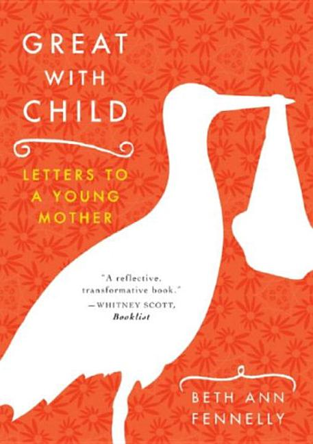 Great with Child: Letters to a Young Mother. Beth Ann Fennelly.