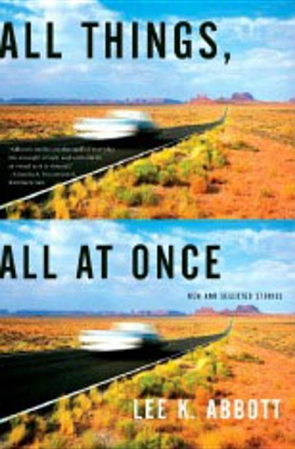 All Things, All at Once: New and Selected Stories. Lee K. Abbott