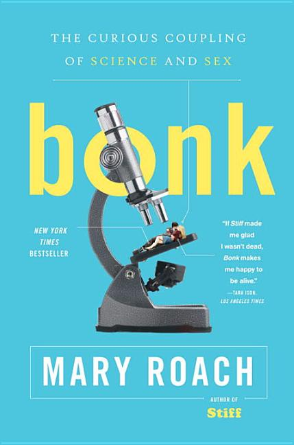 Bonk: The Curious Coupling of Science and Sex. Mary Roach.