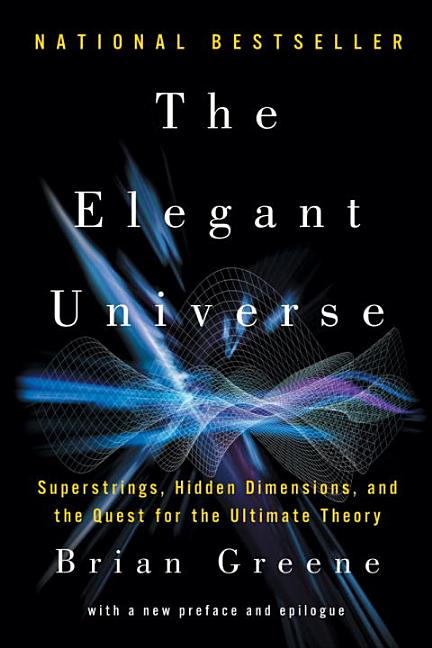 The Elegant Universe: Superstrings, Hidden Dimensions, and the Quest for the Ultimate Theory....