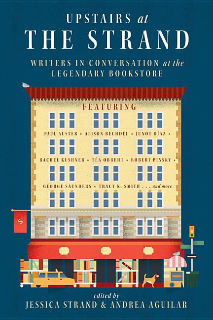 Upstairs at the Strand: Writers in Conversation at the Legendary Bookstore. Jessica Strand, Andrea Aguilar.