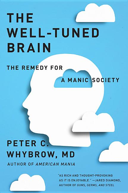 The Well-Tuned Brain: The Remedy for a Manic Society. Peter C. Whybrow MD.