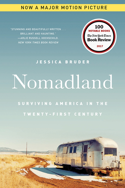 Nomadland: Surviving America in the Twenty-First Century. Jessica Bruder