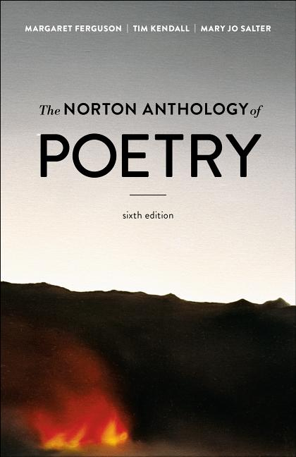 The Norton Anthology of Poetry (Sixth Edition). Margaret Ferguson Ph D., Tim Kendall, Mary Jo Salter