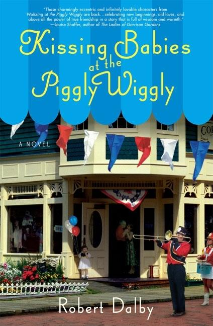 Kissing Babies at the Piggly Wiggly [SIGNED]. Robert Dalby