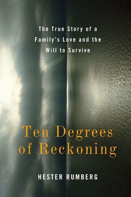 Ten Degrees of Reckoning: The True Story of a Family's Love and the Will to Survive. Hester Rumberg
