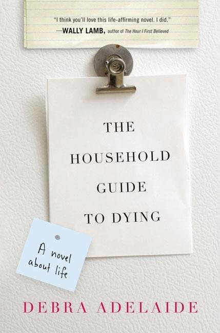 The Household Guide to Dying. Debra Adelaide