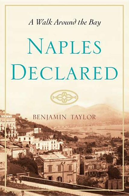 Naples Declared: A Walk Around the Bay. Ben Taylor