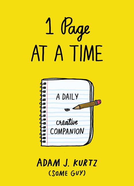 1 Page at a Time: A Daily Creative Companion. Adam J. Kurtz