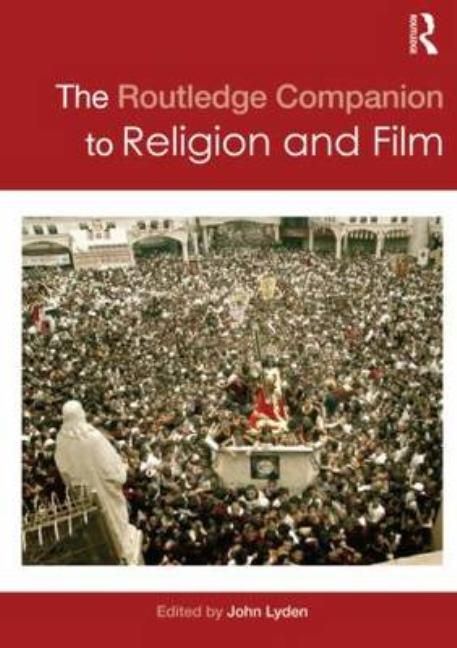 The Routledge Companion to Religion and Film (Routledge Religion Companions). John Lyden