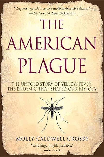 The American Plague: The Untold Story of Yellow Fever, The Epidemic That Shaped Our History....