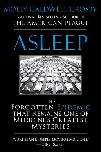 Asleep: The Forgotten Epidemic that Remains One of Medicine's Greatest Mysteries. Molly Caldwell...