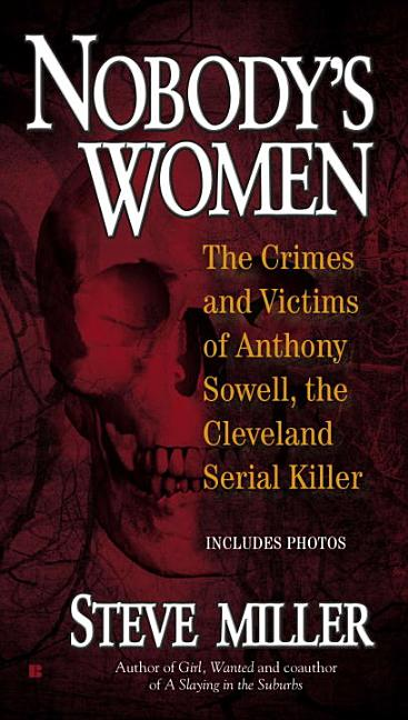 Nobody's Women: The Crimes and Victims of Anthony Sowell, the Cleveland Serial Killer. Steve Miller
