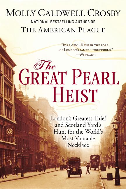 The Great Pearl Heist: London s Greatest Thief and Scotland Yard s Hunt for the World s Most...