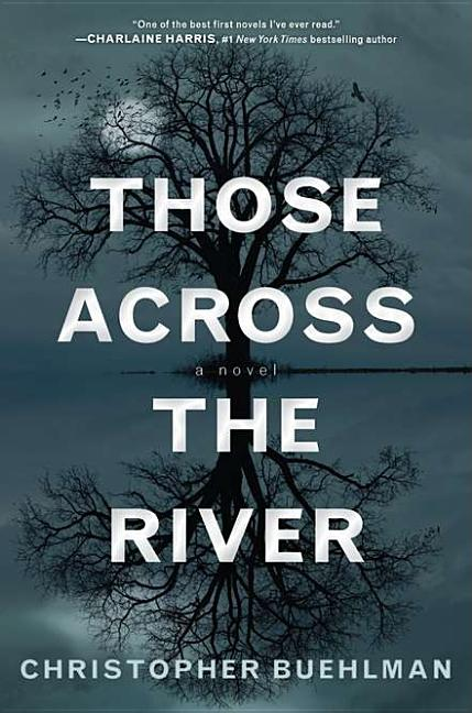Those Across the River. Christopher Buehlman