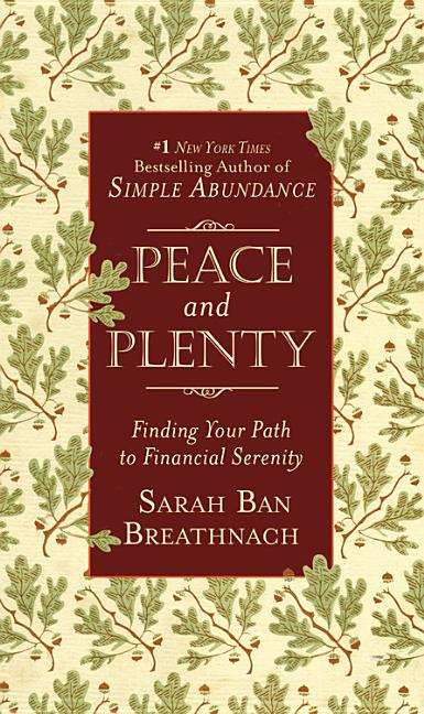 Peace and Plenty: Finding Your Path to Financial Serenity. Sarah Ban Breathnach
