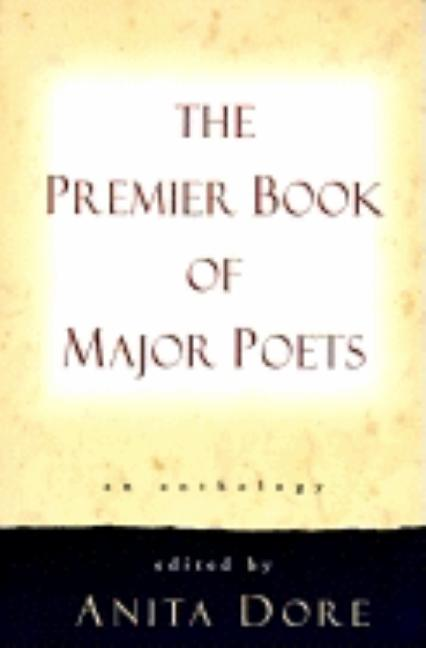 Premier Book of Major Poets: An Anthology. Anita Dore