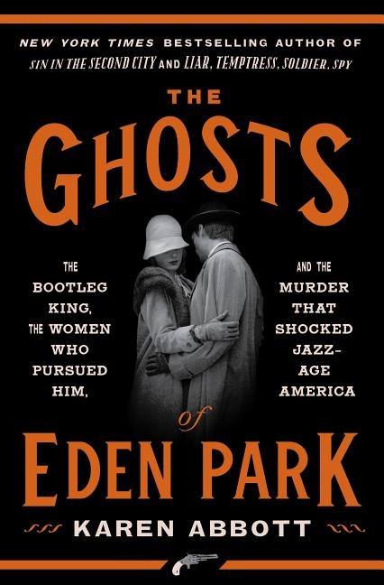 The Ghosts of Eden Park: The Bootleg King, the Women Who Pursued Him, and the Murder That Shocked...