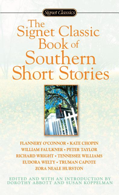 The Signet Classic Book of Southern Short Stories. Dorothy Abbott, Susan H. Koppelman