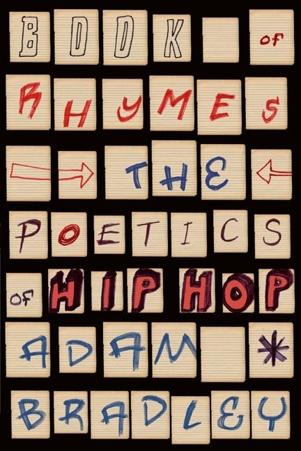 Book of Rhymes: The Poetics of Hip Hop. Adam Bradley