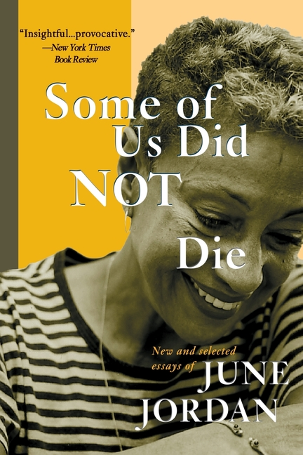 Some of Us Did Not Die: New and Selected Essays (New and and Selected Essays). June Jordan