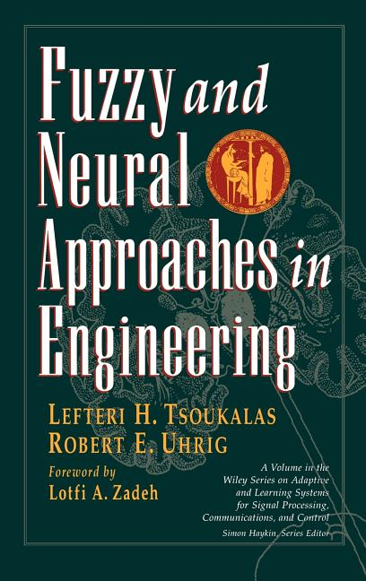 Fuzzy And Neural Approaches in Engineering. Lefteri H. Tsoukalas, Robert E. Uhrig