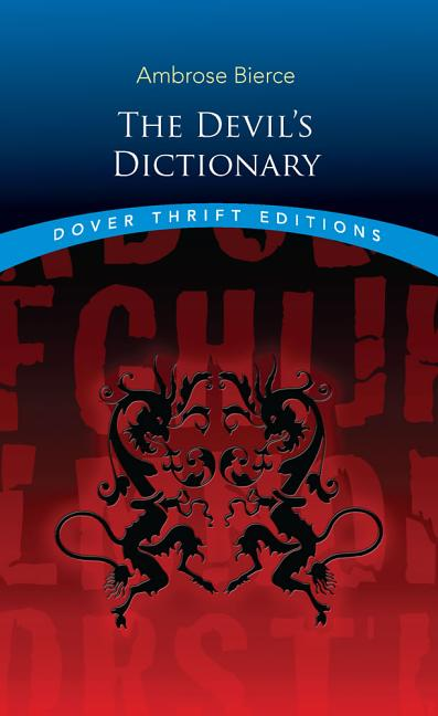 The Devil's Dictionary (Dover Thrift Editions). Ambrose Bierce.