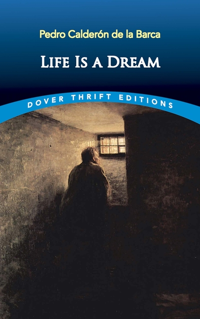 Life Is a Dream (Dover Thrift Editions). Pedro Calderon De La Barca
