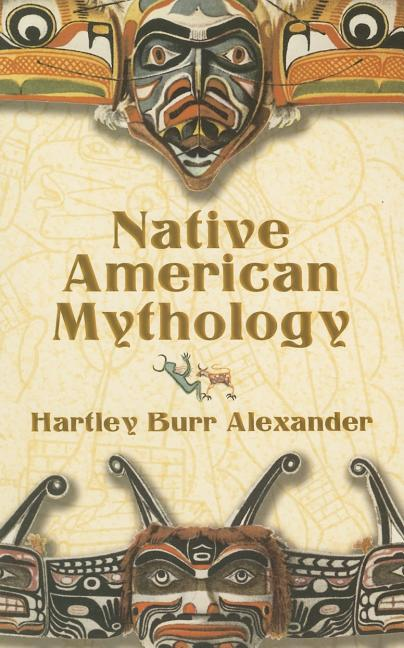 Native American Mythology. Hartley Burr Alexander