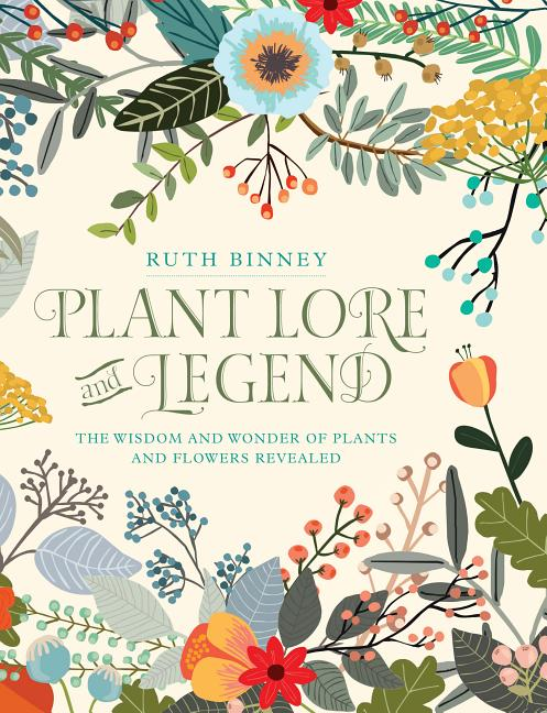 Plant Lore and Legend: The Wisdom and Wonder of Plants and Flowers Revealed. Ruth Binney