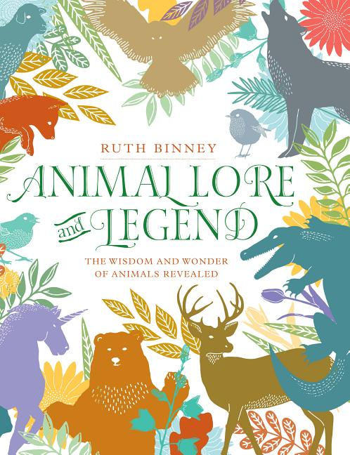 Animal Lore and Legend: The Wisdom and Wonder of Animals Revealed. Ruth Binney