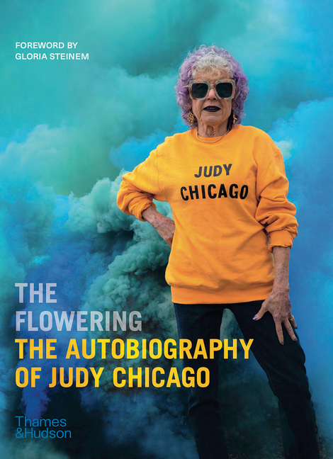 The Flowering: The Autobiography of Judy Chicago. Judy Chicago.