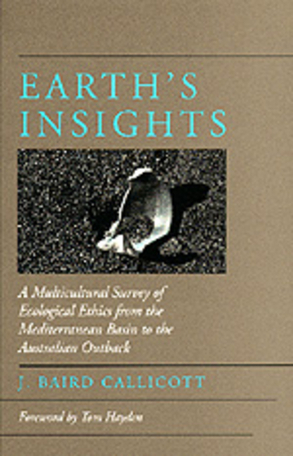 Earth's Insights: A Multicultural Survey of Ecological Ethics from the Mediterranean Basin to the Australian Outback. J. Baird Callicott.
