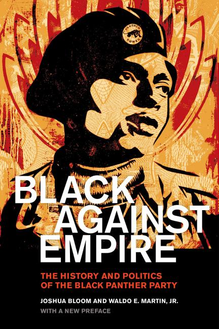 Black against Empire: The History and Politics of the Black Panther Party (The George Gund Foundation Imprint in African American Studies). Joshua Bloom, Waldo E. Martin Jr.