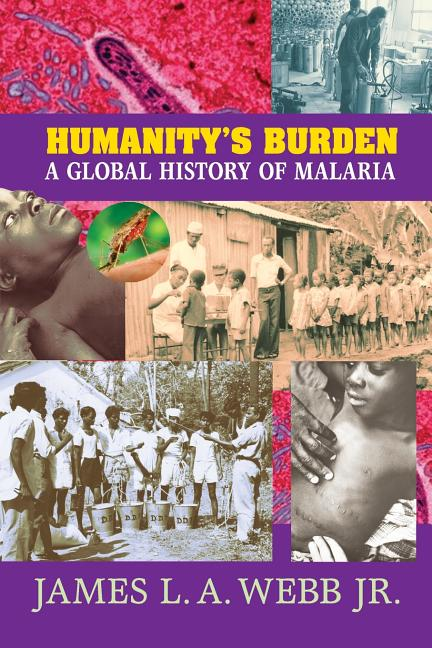 Humanity's Burden: A Global History of Malaria (Studies in Environment and History). James L. A....