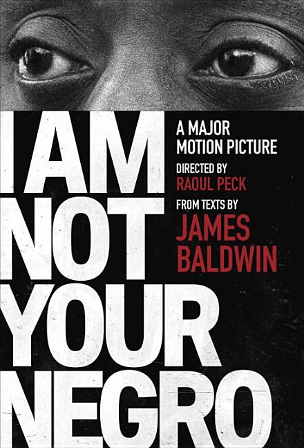 I Am Not Your Negro. James Baldwin, Raoul Peck